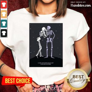 Skeleton A Love Like Ours Could Last A Million Lifetimes Ladies Tee