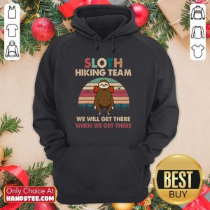 Sloth Hiking Team We Will Get There When We Get There Vintage Hoodie