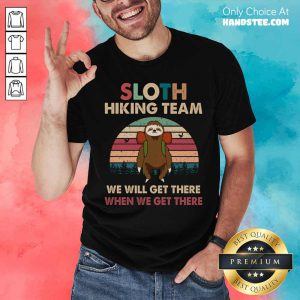 Sloth Hiking Team We Will Get There When We Get There Vintage Shirt
