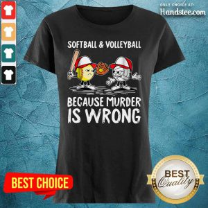 Softball And Volleyball Because Murder Is Wrong Ladies Tee