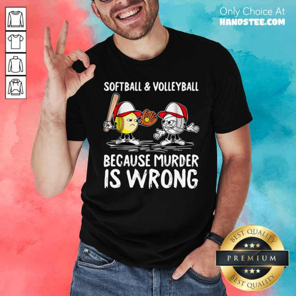 Softball And Volleyball Because Murder Is Wrong Shirt