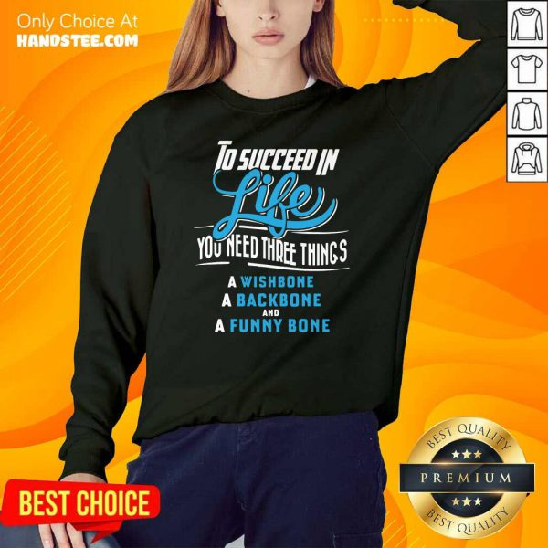 To Succeed In Life You Need Three Things A Wishbone A Backbone And A Funny Bone Sweater
