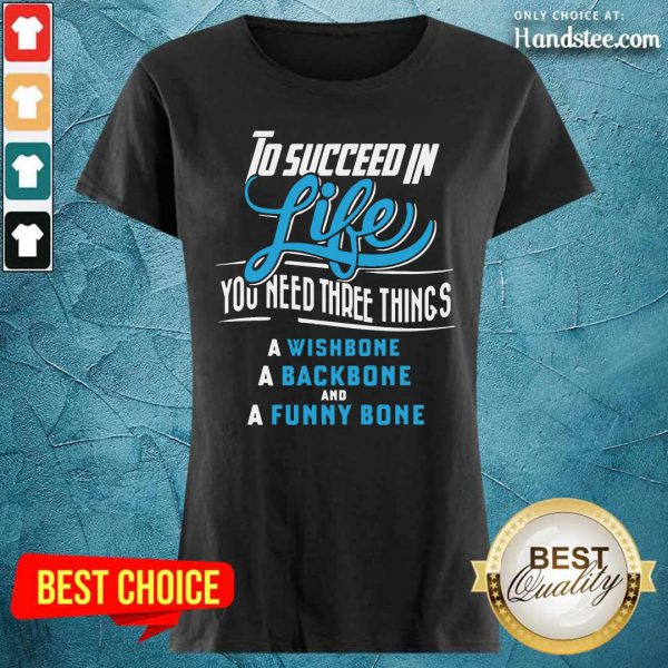 To Succeed In Life You Need Three Things A Wishbone A Backbone And A Funny Bone Ladies Tee