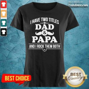 Top I Have Two Titles Dad And Papa And I Rock Them Both Ladies Tee