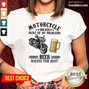 Top Motorcycle Solves Most Of My Problem Beer Solves The Rest Ladies Tee