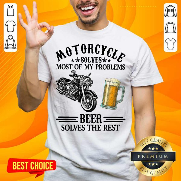 Top Motorcycle Solves Most Of My Problem Beer Solves The Rest Shirt
