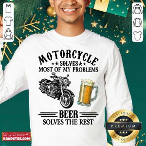 Top Motorcycle Solves Most Of My Problem Beer Solves The Rest Sweater