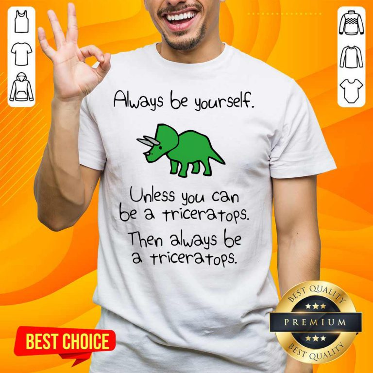 Triceratops Always Be Yourself Shirt