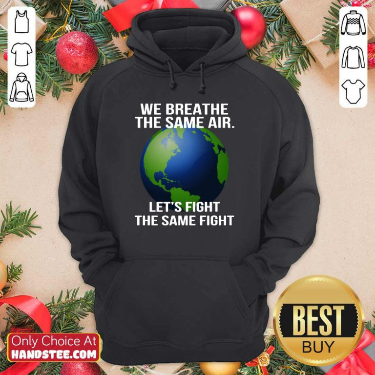 We Breathe The Same Air Let's Fight Hoodie