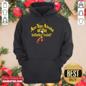 Are You Afraid Of The Infinite Void Hoodie
