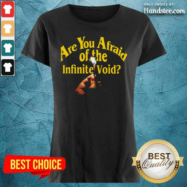 Are You Afraid Of The Infinite Void Ladies Tee