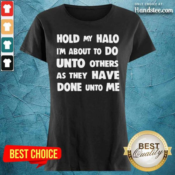 Hold My Halo I'm About To Do Unto Others As They Have Done Unto Me Ladies Tee