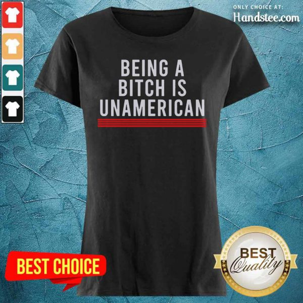 Hot Being A Bitch Is UnAmerican Ladies Tee