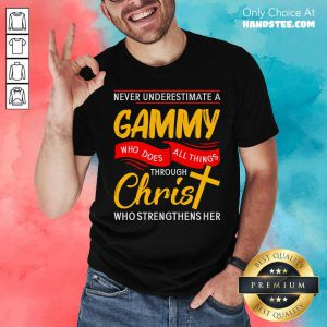Hot Never Underestimate A Gammy Who Does All Things Through Christ Who Strengthens Her Shirt