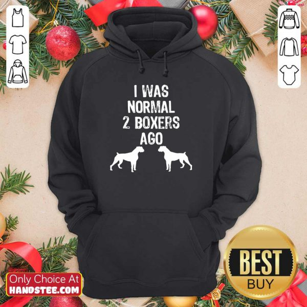 I Was Normal 2 Boxers Ago Dog Hoodie