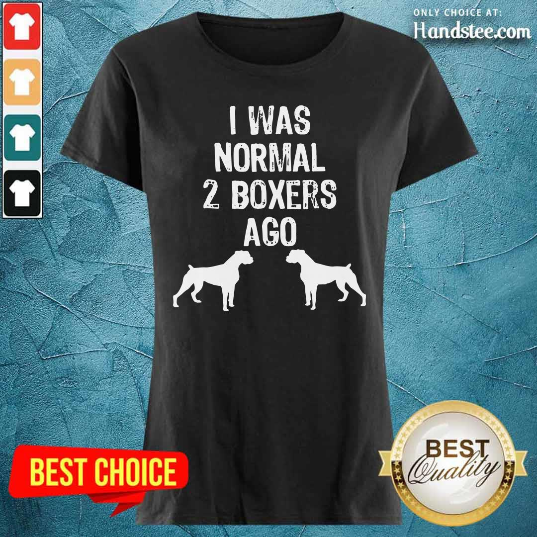 I Was Normal 2 Boxers Ago Dog Ladies Tee