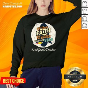 Let Your Faith Be Bigger Than Your Fear 2nd Grade Teacher Sweater