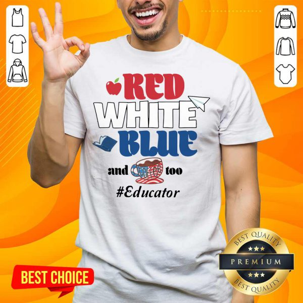 Red White Blue And Coffee Too Educator Shirt