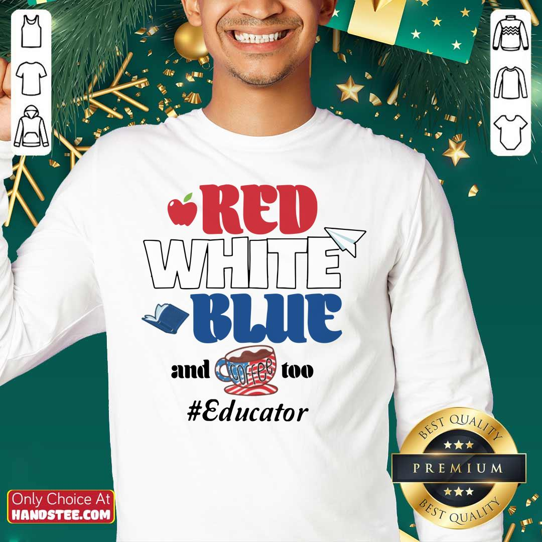 Red White Blue And Coffee Too Educator Sweater
