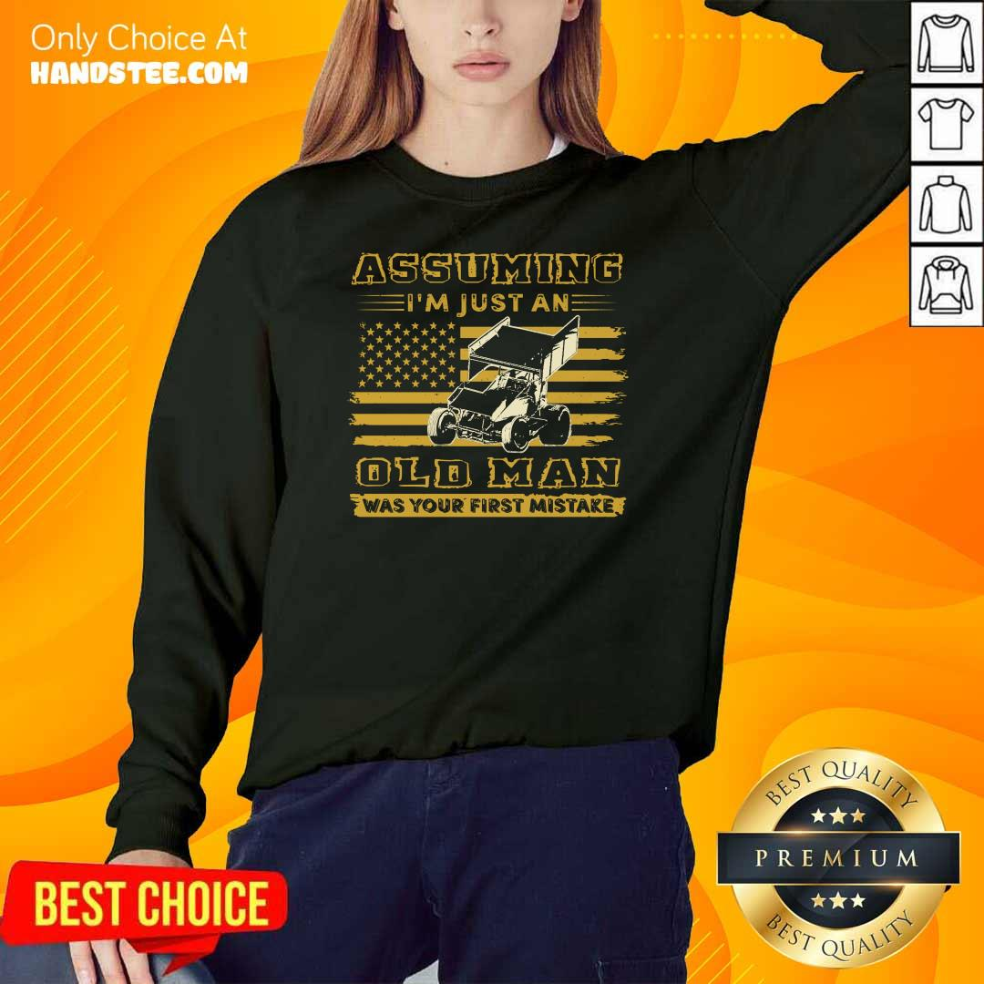 Sprint Car Assuming I'm Just An Old Man Was Your First Mistake American Flag Sweater