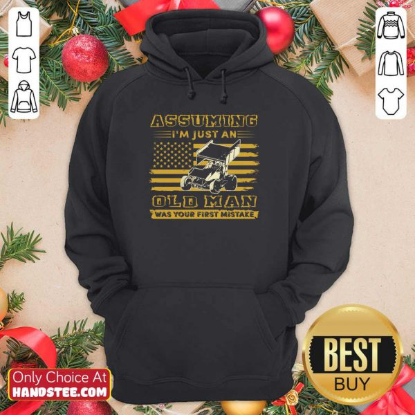 Sprint Car Assuming I'm Just An Old Man Was Your First Mistake American Flag Hoodie