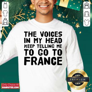 Top The Voices In My Head Telling Me To Go To France Sweater