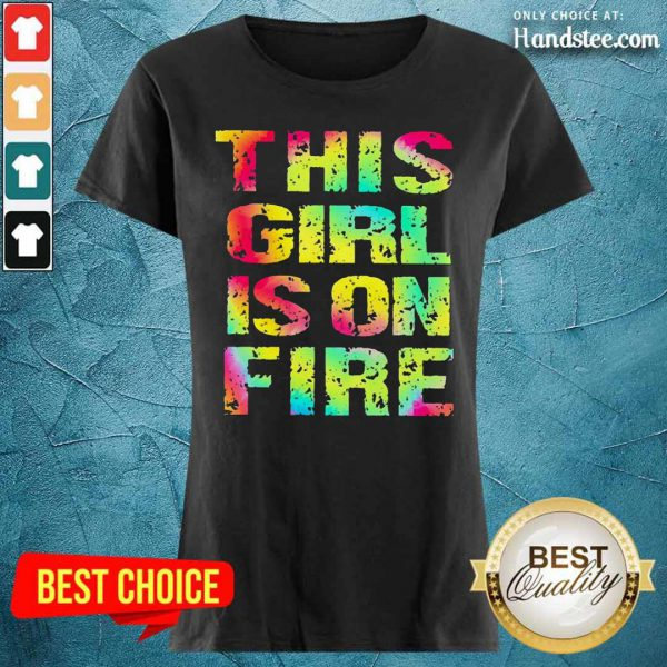 Top This Girl Is On Fire Ladies Tee