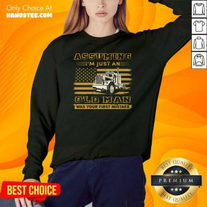 Truck Assuming I'm Just An Old Man Was Your First Mistake American Flag Sweater